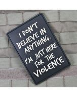 I Don't Believe In Anything. I'm Just Here for the Violence Morale Patch